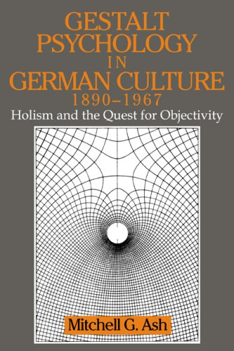 Gestalt Psychology German Culture: Holism and the Quest for Objectivity (Cambridge Studies in the History of Psychology)
