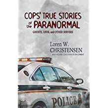 Cops' True Stories of the Paranormal: Ghosts, UFOs, and Other Shivers