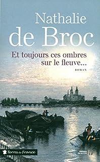 Et toujours ces ombres sur le fleuve..., Broc, Nathalie de