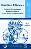 Building Alliances : Schools, Parents and Communities in Hong Kong and Singapore, Manzon, Maria, 9628093363