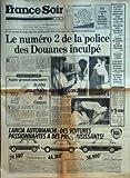 FRANCE SOIR [No 11602] du 04/12/1981 - LE NUMERO 2 DE LA POLICE DES DOUANES INCULPE / ROGER SAINT-JEAN -LA RETRAITE A 60 ANS -L'ATTENTAT DE COPERNIC AURAIT ETE DECIDE A BEYROUTH -LA REFORME DU CODE PENAL -JEAN LEFEBVRE PAR BOUVARD -TELE / TROTTOIRS DE MANILLE ET FILLIOUD