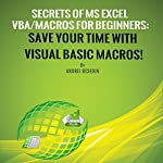 Secrets of MS Excel VBA/Macros for Beginners: Save Your Time with Visual Basic Macros! | Andrei Besedin