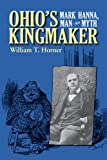 Ohio's Kingmaker, William T. Horner, 0821418939