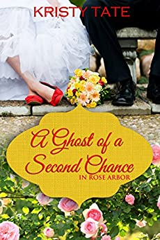 A Ghost of a Second Chance (Rose Arbor series Book 1) by [Tate, Kristy]