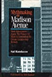 Mythmaking on Madison Avenue : How Advertisers Apply the Power of Myth and Symbolism to Create Dominant and Enduring Brands, Randazzo, Sal, 1557384274