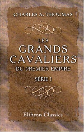 Download Les grands cavaliers du Premier Empire: Notices biographiques. Série 1: Lasalle, Kellermann, Montbrun, Les trois Colbert, Murat (French Edition) pdf epub