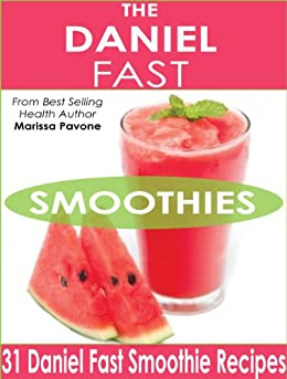 The Daniel Fast Smoothies: Easy, Quick, and Delicious Daniel Fast Smoothie Recipes by [Pavone, Marissa]