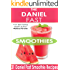 The Daniel Fast Smoothies: Easy, Quick, and Delicious Daniel Fast Smoothie Recipes