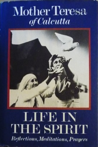 Life in the Spirit: Reflections, Meditations, Prayers, Mother Teresa of Calcutta