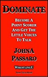 Dominate: Become a Point Scorer and Get The Little Voices to Talk (WrestlingU - Train Your Brain Book 2)