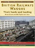 British Railways Wagons: Pt. 1: Their Loads and Loading (British Railways Collection)