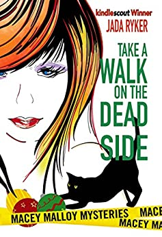 Take a Walk on the Dead Side (Macey Malloy Mysteries with a Chick-Lit Twist Book 2) by [Ryker, Jada]