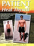 Patient Heal Thyself: A Remarkable Health Program Combining Ancient Wisdom with Groundbreaking Clinical Research by Jordan S. Rubin (25-Aug-2010) Paperback