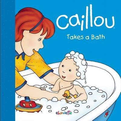 Caillou Takes a Bath[CAILLOU CAILLOU TAKES BA-BOARD][Board Books]