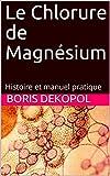 Le Chlorure de Magnésium: Histoire et manuel pratique (Le Jardin de l'Ataraxie) (French Edition)