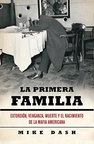 La primera familia / The First Family: Extorsion, venganza, muerte y el nacimiento de la Mafia Americana / Extortion, Revenge, Murder and the Birth of the American Mafia (Spanish Edition)