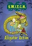 Alligator Action (S.W.I.T.C.H.) by Ali Sparkes (2014-01-01)