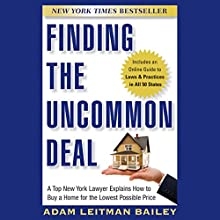 Finding the Uncommon Deal: A Top New York Lawyer Explains How to Buy a Home for the Lowest Possible Price Audiobook by Adam Leitman Bailey Narrated by Bruce Lorie