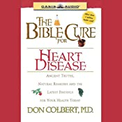 The Bible Cure for Heart Disease: Ancient Truths, Natural Remedies and the Latest Findings for Your Health Today | Don Colbert