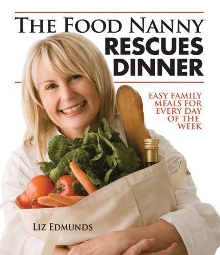 The Food Nanny Rescues Dinner: Easy Family Meals for Every Day of the Week by Liz Edmunds (2008-09-01)