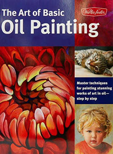The Art of Basic Oil Painting: Master techniques for painting stunning works of art in oil-step by step (Collector's - Basic Flower Painting