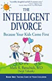 The Intelligent Divorce, Mark R. Banschick and David Tabatsky, 098259030X