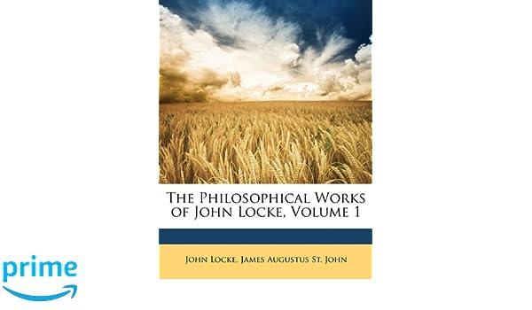 The Philosophical Works Of John Locke Volume 1 James Augustus St 9781146749381 Amazon Books
