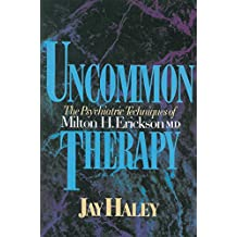 Uncommon Therapy: The Psychiatric Techniques Of Milton H Erickson Md