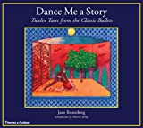 Front cover for the book Dance Me a Story: Twelve Tales from the Classic Ballets by Jane Rosenberg