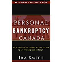 Personal Bankruptcy Canada: Not Because You Are A Dummy, But Because You Need To Get Your Life Back On Track