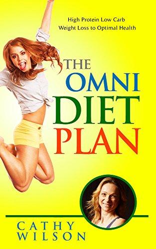 Omni Diet: The Omni Diet Plan: Protein Diet Plan: Protein First - Smart Carbs, Fast Weight Loss