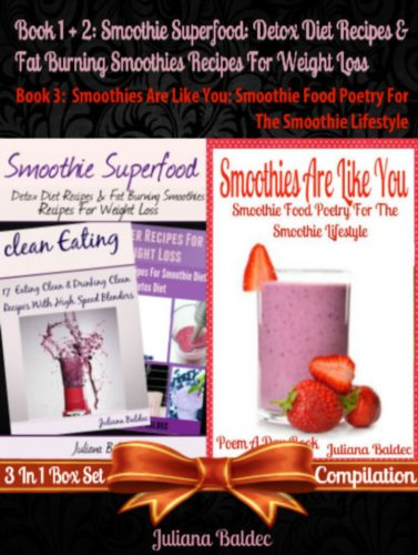Smoothie Superfood: Detox Diet Recipes & Fat Burning Smoothies Recipes For Weight Loss (Best Detox Diet Smoothie Recipes) + Smoothies Are Like You: Smoothie Food Poetry For The Smoothie Lifestyle by Juliana Baldec
