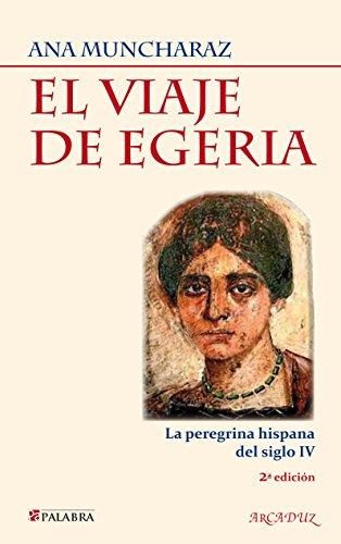 Descargar Libro El Viaje De Egeria: La Peregrina Hispana Del Siglo Iv Ana Muncharaz