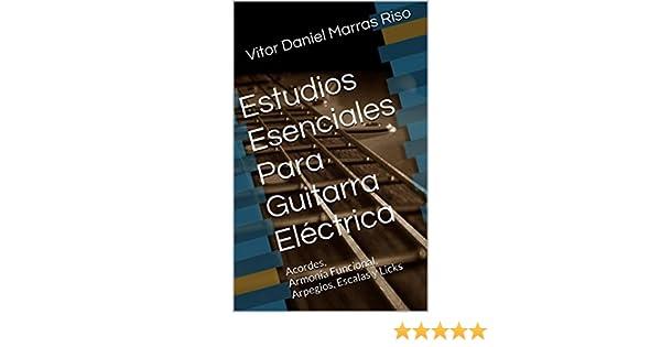 Estudios Esenciales Para Guitarra Eléctrica: Acordes, Armonía Funcional, Arpegios, Escalas y Licks (Spanish Edition) - Kindle edition by Vitor Daniel Marras ...