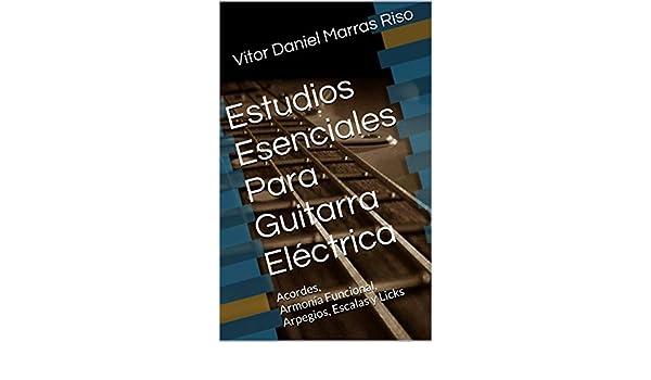 Estudios Esenciales Para Guitarra Eléctrica: Acordes, Armonía Funcional, Arpegios, Escalas y Licks eBook: Vitor Daniel Marras Riso, Felipe Andrade Viana: ...