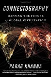 Book cover for Connectography: Mapping the Future of Global Civilization