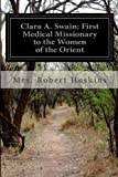 Clara A. Swain: First Medical Missionary to the Women of the Orient, Robert Hoskins, 1499757700