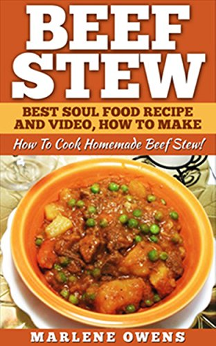 Beef Stew: Best Soul Food Recipe And Video, How To Make 2017!: How To Cook Homemade Beef - How Make Stew To A Beef