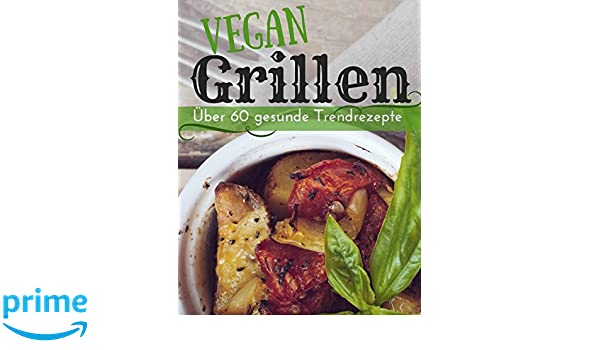 Vegan grillen: Über 60 gesunde Trendrezepte (Vegan genießen) (German Edition): Aléna Ènn: 9781521780558: Amazon.com: Books