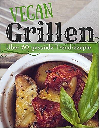 Vegan grillen: Über 60 gesunde Trendrezepte (Vegan genießen) (German Edition) (German)