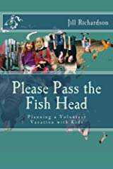 Please Pass the Fish Head: Planning a Volunteer Vacation with Kids Paperback