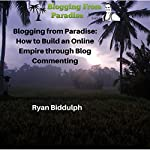 Blogging from Paradise:: How to Build an Online Empire Through Blog Commenting | Ryan Biddulph