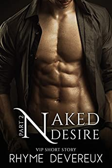 Naked Desire: Part Two (VIP Short Story) by [Devereux, Rhyme]