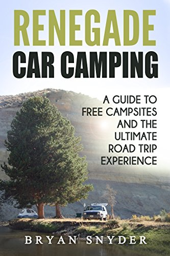 Renegade Car Camping: A Guide to Free Campsites and the Ultimate Road Trip Experience by [Snyder, Bryan]