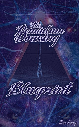 The Pendulum Dowsing Blueprint: Book 2 of Ian Lang's Blueprint for the Mind Series (Muscle Testing Pendulum)