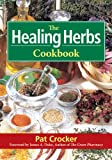 The Healing Herbs Cookbook, Pat Crocker, 0778800040