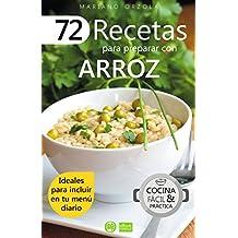 72 RECETAS PARA PREPARAR CON ARROZ: Ideales para incluir en tu menú diario (Colección Cocina Fácil & Práctica nº 1) (Spanish Edition)