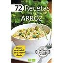 72 RECETAS PARA PREPARAR CON ARROZ: Ideales para incluir en tu menú diario (