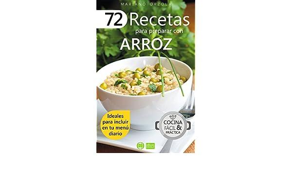 72 RECETAS PARA PREPARAR CON ARROZ: Ideales para incluir en tu menú diario (Colección Cocina Fácil & Práctica nº 1) (Spanish Edition) - Kindle edition by ...