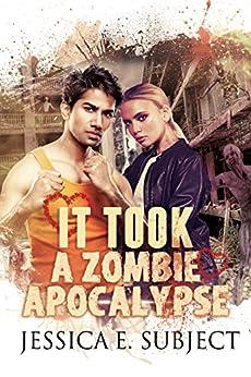 It Took a Zombie Apocalypse by [Subject, Jessica E.]